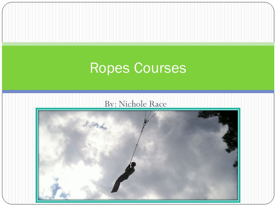 By: Nichole Race Ropes Courses
