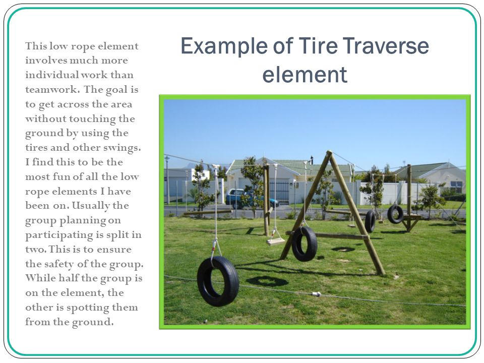 Example of Tire Traverse element This low rope element involves much more individual work than teamwork.