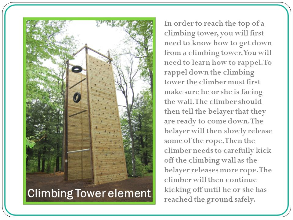 In order to reach the top of a climbing tower, you will first need to know how to get down from a climbing tower.