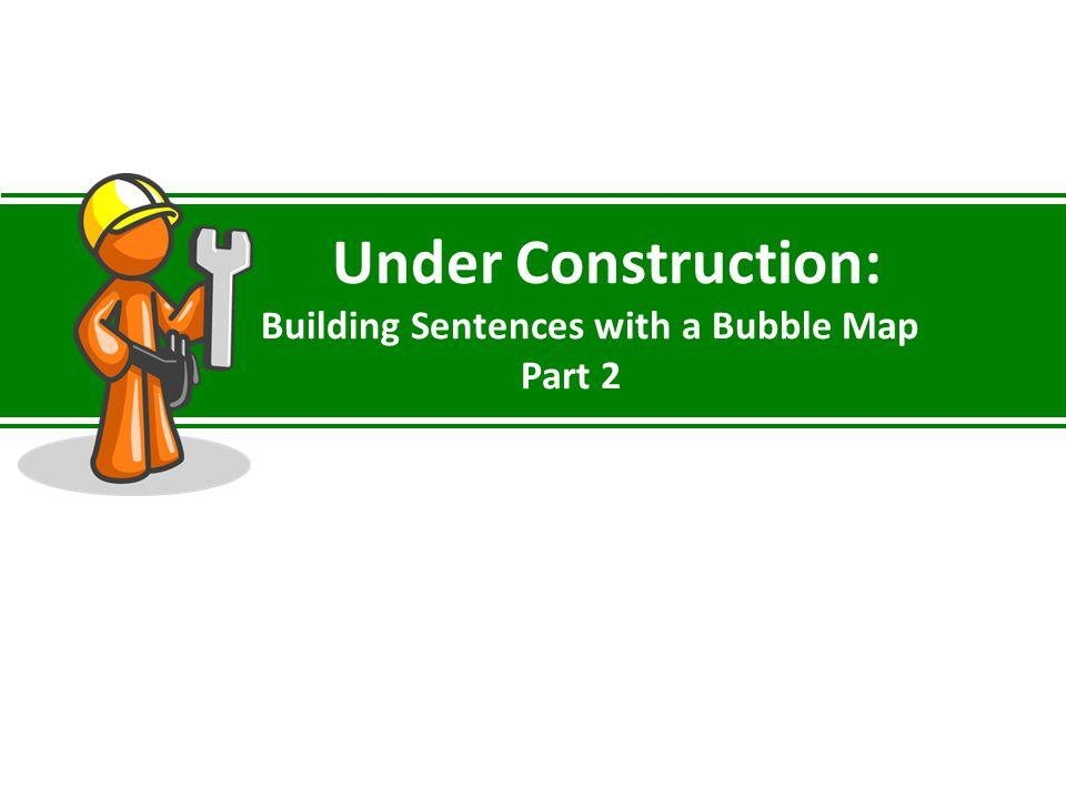Under Construction: Building Sentences with a Bubble Map Part 2