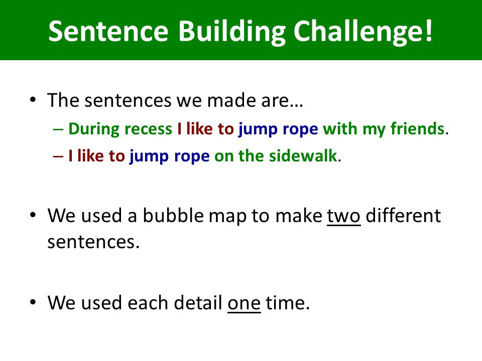 The sentences we made are… – During recess I like to jump rope with my friends.