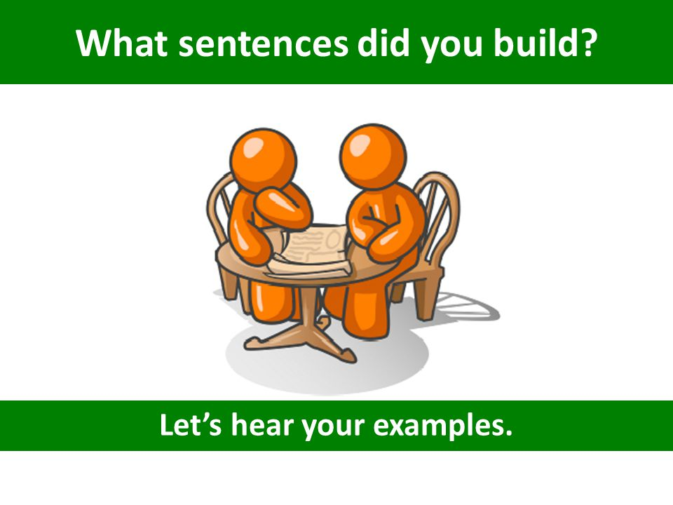 What sentences did you build? Let's hear your examples.