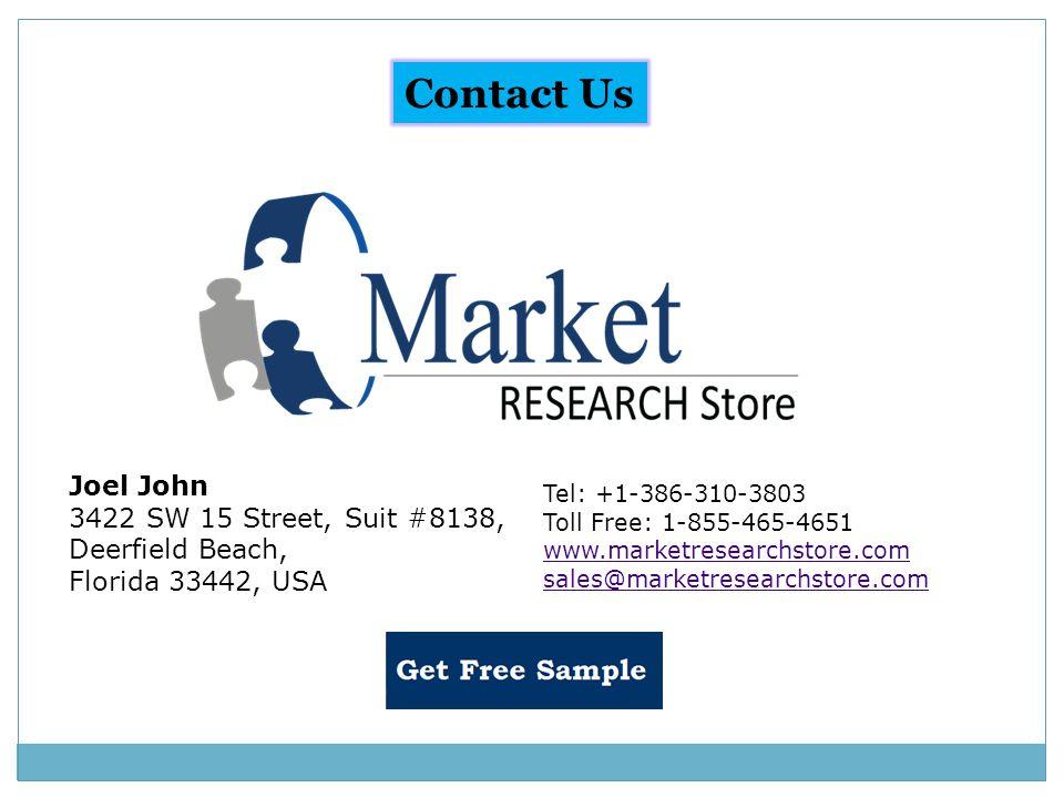 Contact Us Joel John 3422 SW 15 Street, Suit #8138, Deerfield Beach, Florida 33442, USA Tel: +1-386-310-3803 Toll Free: 1-855-465-4651 www.marketresearchstore.com sales@marketresearchstore.com