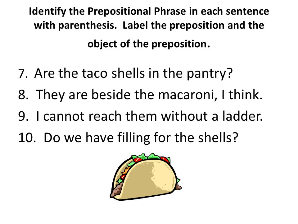 Identify the Prepositional Phrase in each sentence with parenthesis.