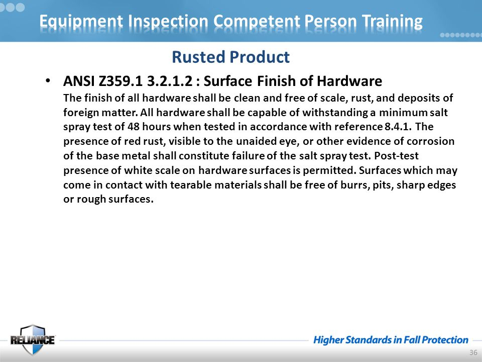 ANSI Z359.1 3.2.1.2 : Surface Finish of Hardware The finish of all hardware shall be clean and free of scale, rust, and deposits of foreign matter.