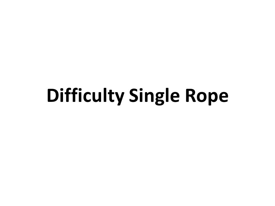 Difficulty Single Rope