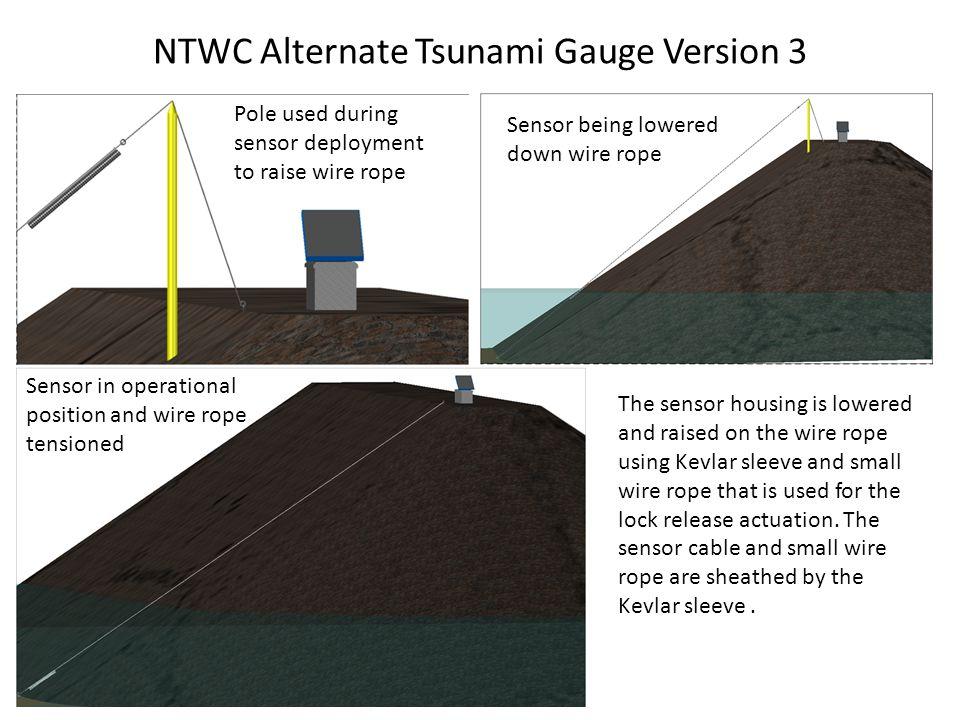 NTWC Alternate Tsunami Gauge Version 3 Pole used during sensor deployment to raise wire rope Sensor being lowered down wire rope Sensor in operational