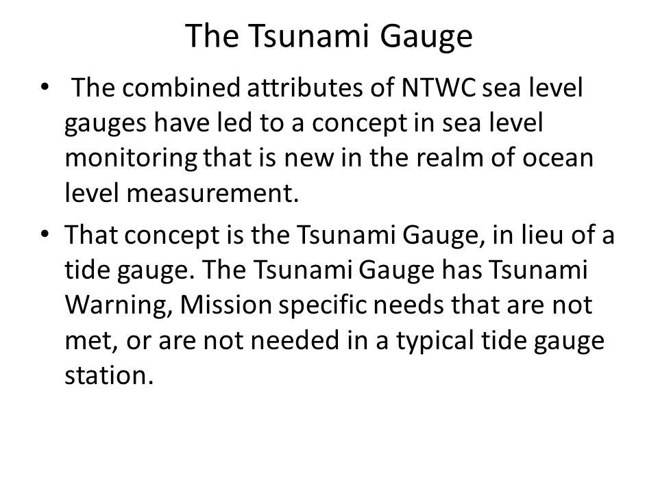 The Tsunami Gauge The combined attributes of NTWC sea level gauges have led to a concept in sea level monitoring that is new in the realm of ocean lev