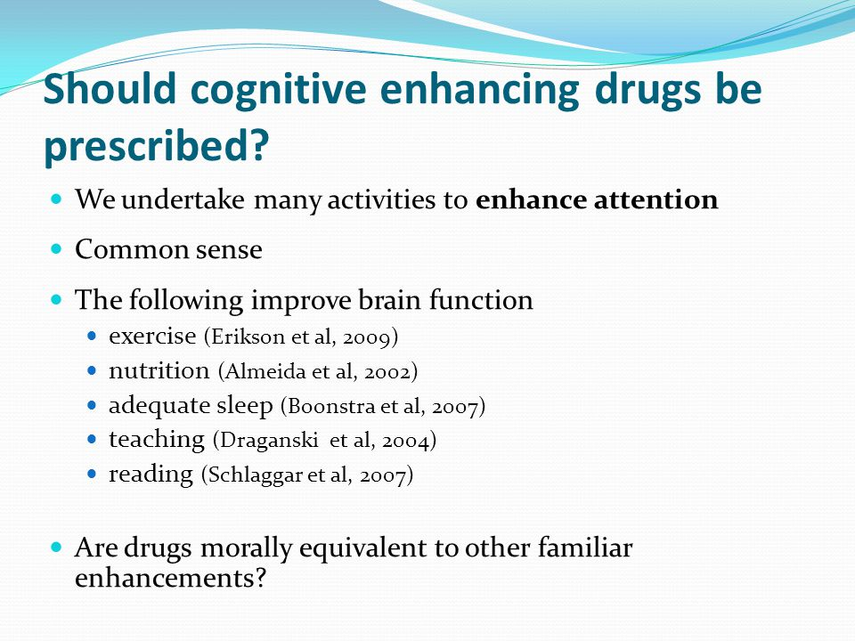 Should cognitive enhancing drugs be prescribed.