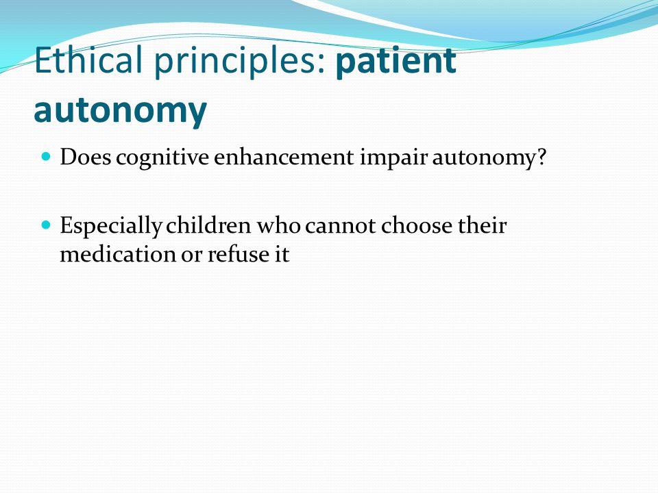 Ethical principles: patient autonomy Does cognitive enhancement impair autonomy.