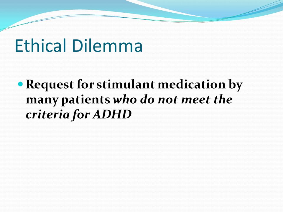Ethical questions Do stimulants work in people who do not have a diagnosis of ADHD.