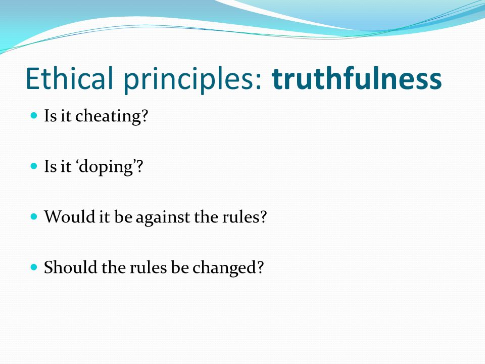 Ethical principles: truthfulness Is it cheating. Is it 'doping'.