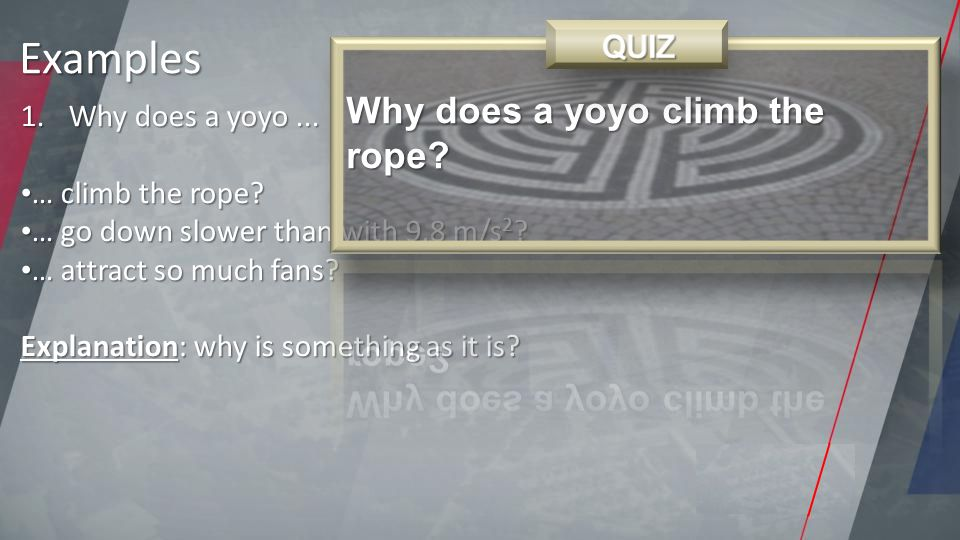 1.Why does a yoyo... … climb the rope. … climb the rope.