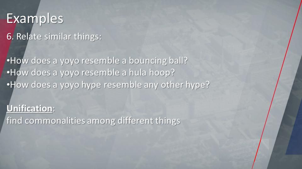 6. Relate similar things: How does a yoyo resemble a bouncing ball.