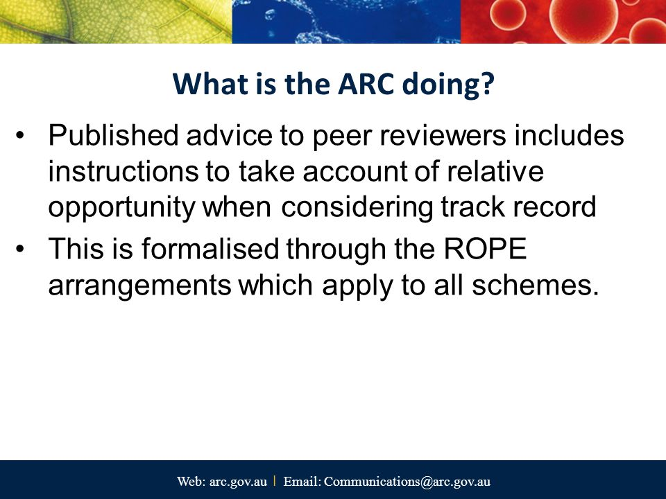 Web: arc.gov.au I Email: Communications@arc.gov.au Published advice to peer reviewers includes instructions to take account of relative opportunity when considering track record This is formalised through the ROPE arrangements which apply to all schemes.