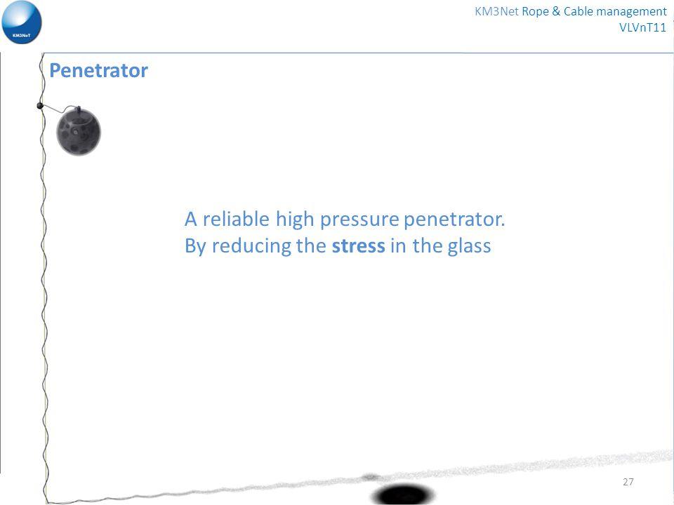 Penetrator A reliable high pressure penetrator.
