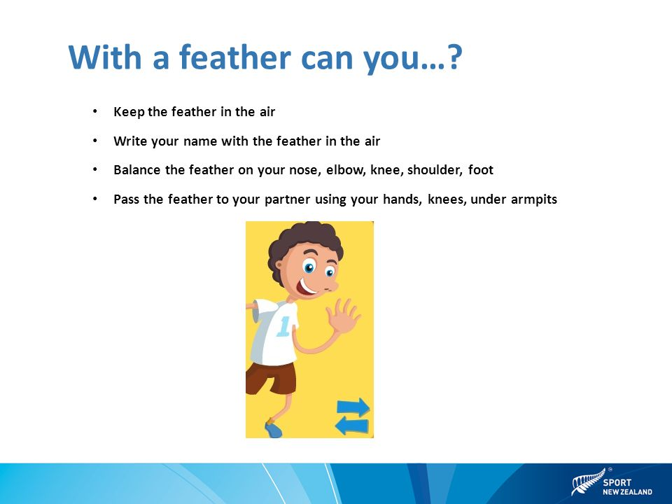With a feather can you….