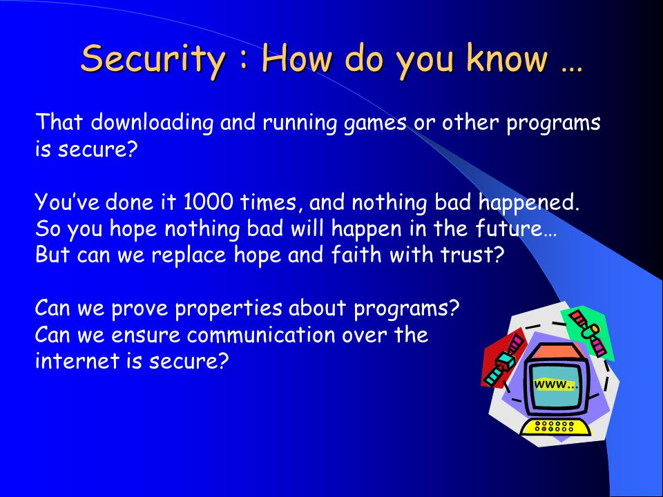 Security : How do you know … That downloading and running games or other programs is secure.