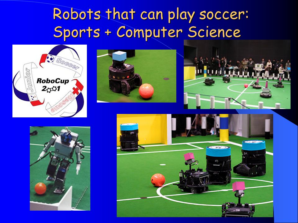 Robots that can play soccer: Sports + Computer Science