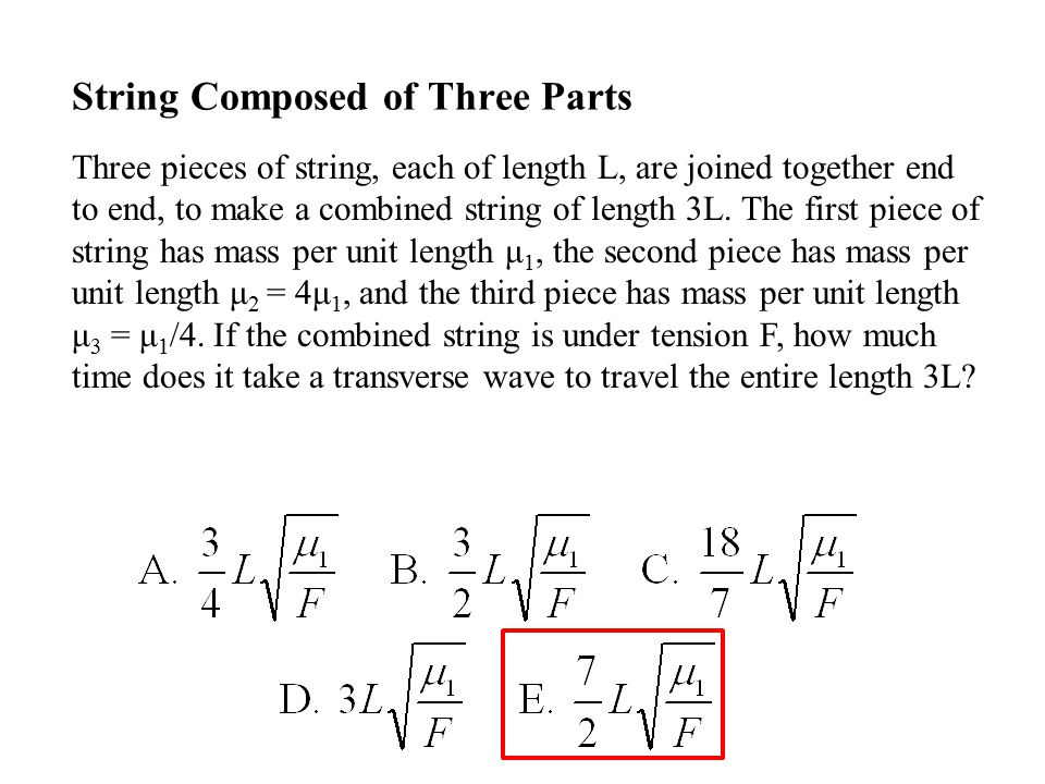 Three pieces of string, each of length L, are joined together end to end, to make a combined string of length 3L. The first piece of string has mass p