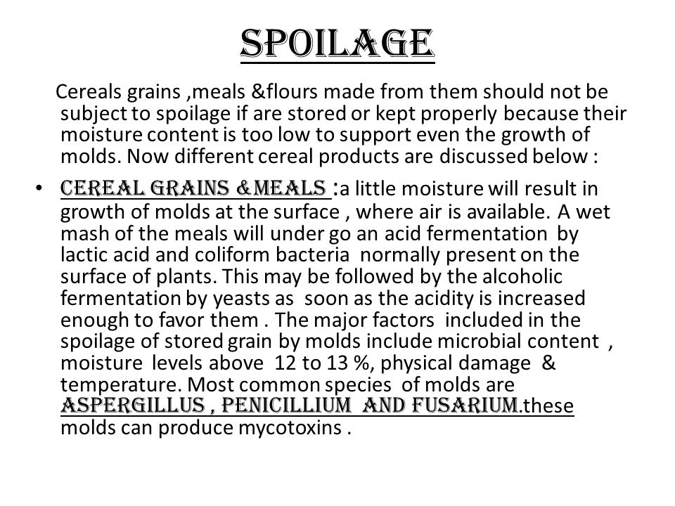 spoilage Cereals grains,meals &flours made from them should not be subject to spoilage if are stored or kept properly because their moisture content i
