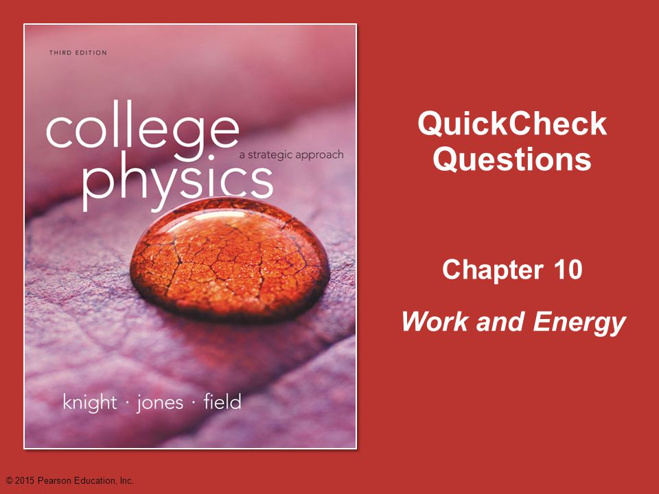 Chapter 10 QuickCheck Questions Work and Energy © 2015 Pearson Education, Inc.