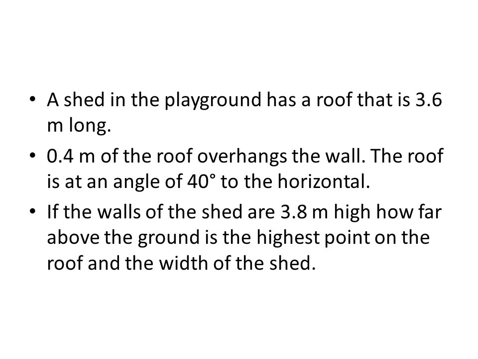 A shed in the playground has a roof that is 3.6 m long.