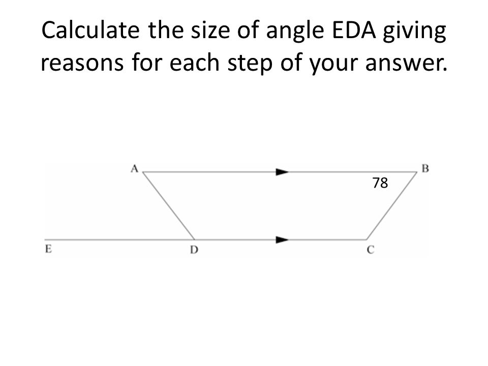 Calculate the size of angle EDA giving reasons for each step of your answer. 78