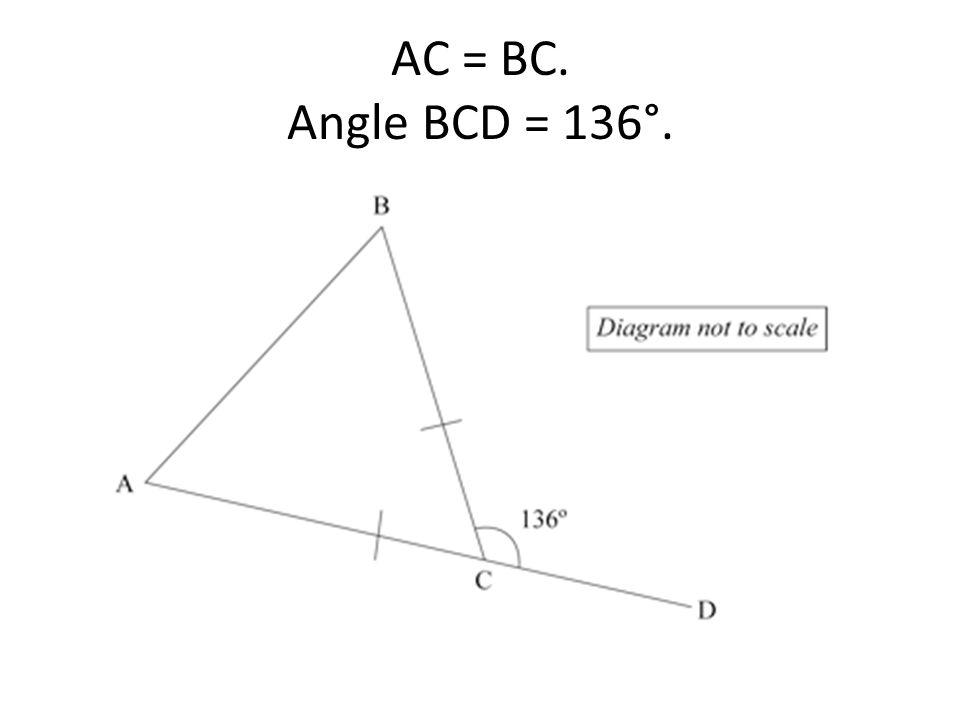 AC = BC. Angle BCD = 136°.