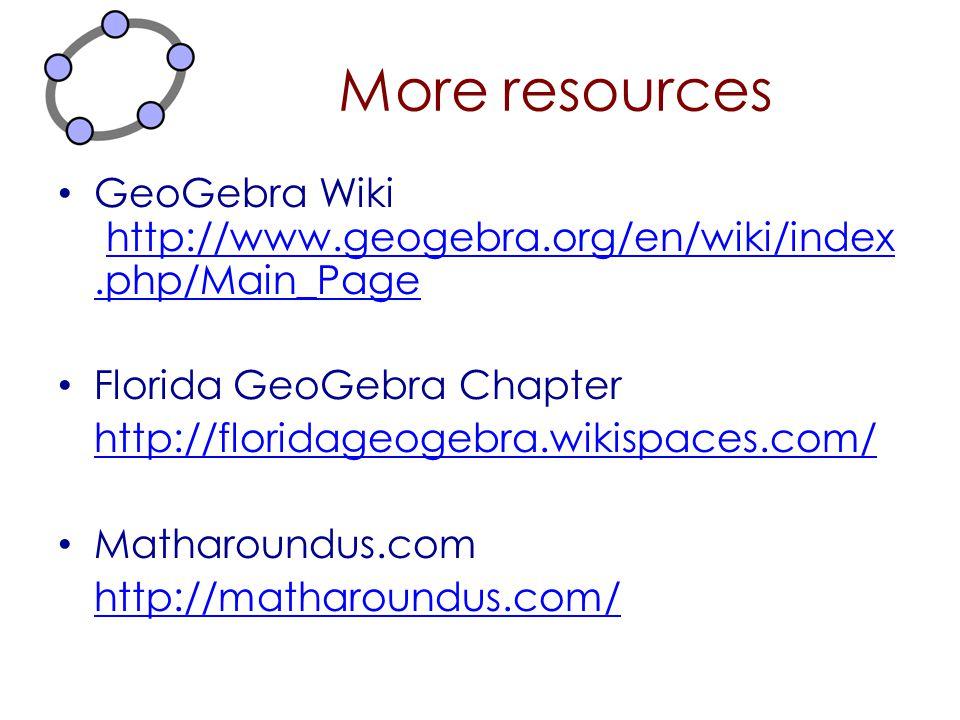 More resources GeoGebra Wiki http://www.geogebra.org/en/wiki/index.php/Main_Page http://www.geogebra.org/en/wiki/index.php/Main_Page Florida GeoGebra