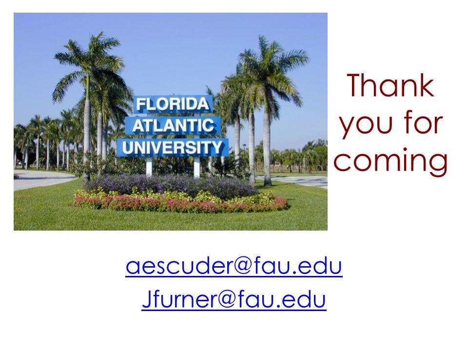 Thank you for coming aescuder@fau.edu Jfurner@fau.edu