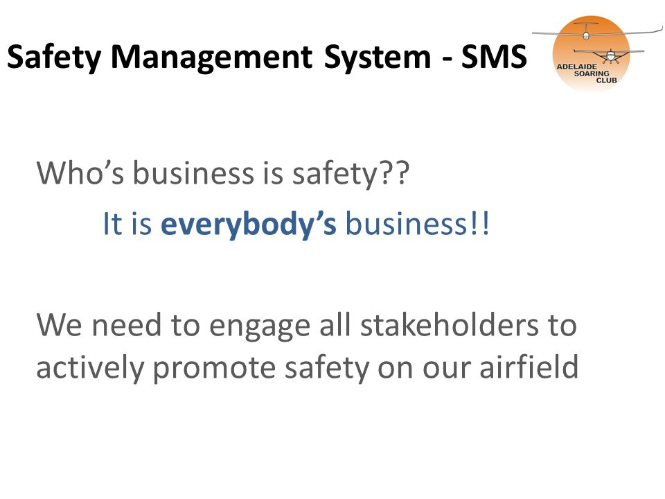 Safety Management System - SMS Who's business is safety?.