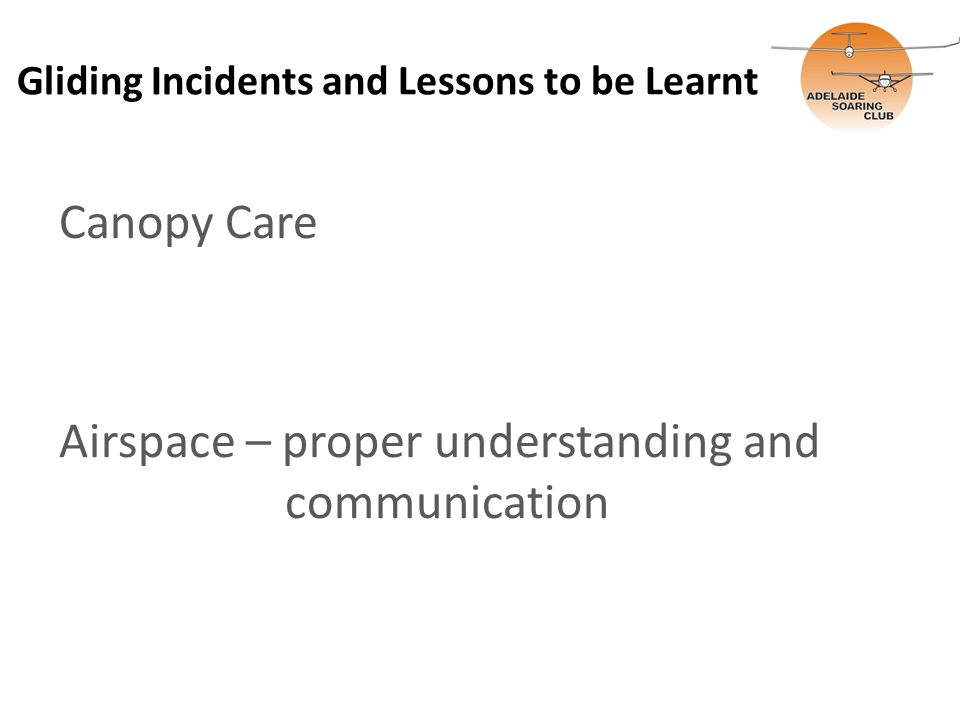 Gliding Incidents and Lessons to be Learnt Canopy Care Airspace – proper understanding and communication