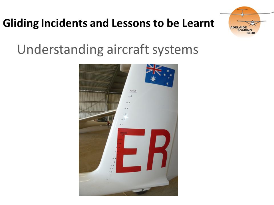 Gliding Incidents and Lessons to be Learnt Understanding aircraft systems