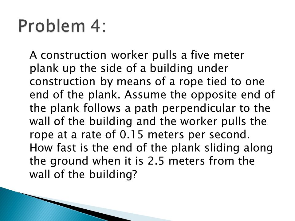 A construction worker pulls a five meter plank up the side of a building under construction by means of a rope tied to one end of the plank.