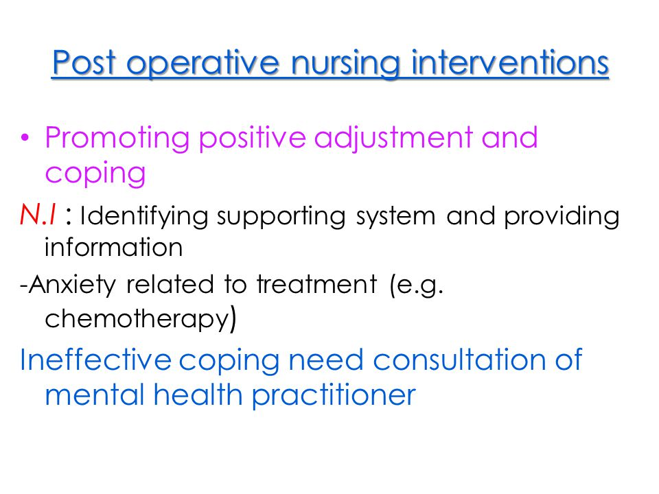 Post operative nursing interventions Promoting positive adjustment and coping N.I : Identifying supporting system and providing information -Anxiety r