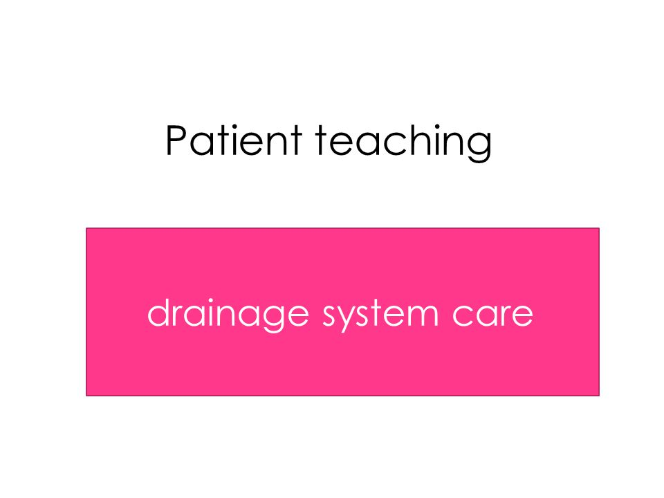 Patient teaching drainage system care