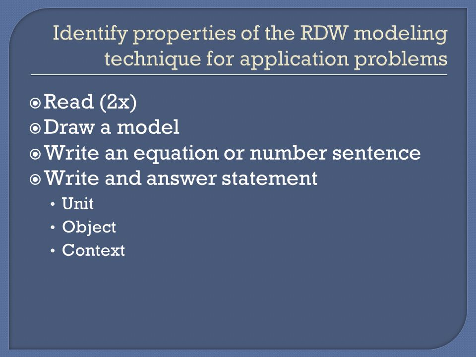  Read (2x)  Draw a model  Write an equation or number sentence  Write and answer statement Unit Object Context