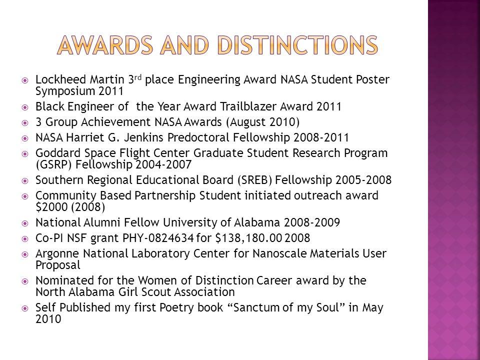  Lockheed Martin 3 rd place Engineering Award NASA Student Poster Symposium 2011  Black Engineer of the Year Award Trailblazer Award 2011  3 Group Achievement NASA Awards (August 2010)  NASA Harriet G.