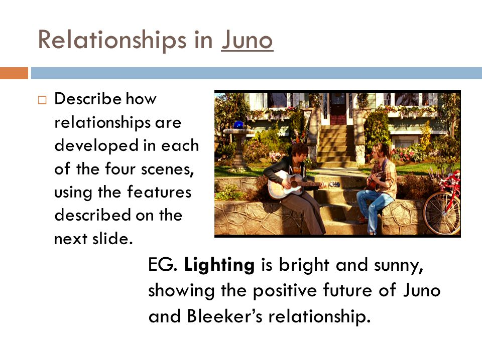 Relationships in Juno  Describe how relationships are developed in each of the four scenes, using the features described on the next slide.
