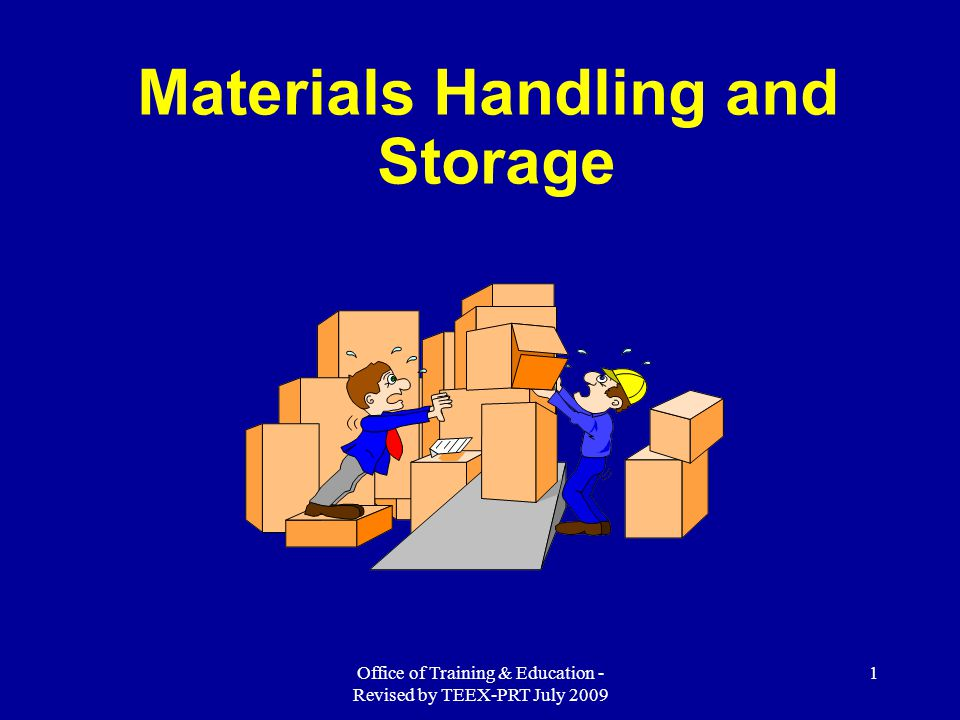 Office of Training & Education - Revised by TEEX-PRT July 2009 2 Materials Handling and Storage Describe the hazards and requirements related to materials handling and hoisting operations.