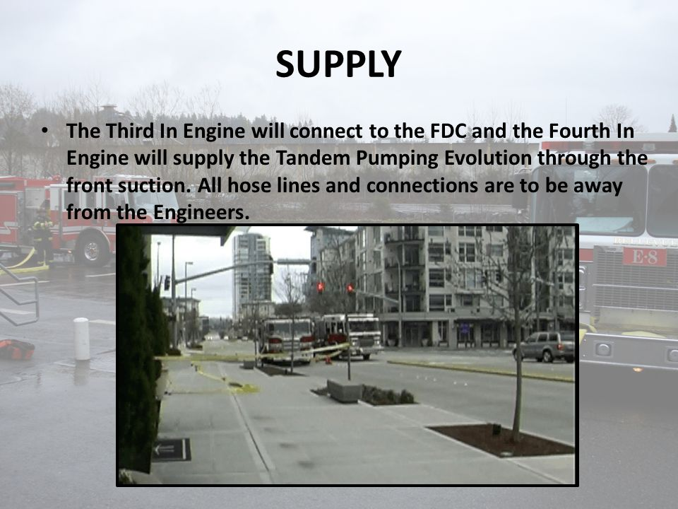 SUPPLY The Third In Engine will connect to the FDC and the Fourth In Engine will supply the Tandem Pumping Evolution through the front suction. All ho