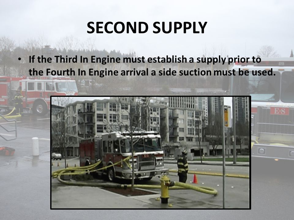 SECOND SUPPLY If the Third In Engine must establish a supply prior to the Fourth In Engine arrival a side suction must be used.