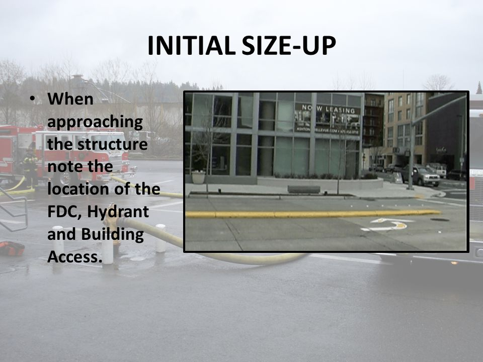 POSITIONING APPARATUS When spotting the apparatus for access to the FDC ensure the hose lines will not impede access to the building and angle the apparatus to protect the operator from traffic.