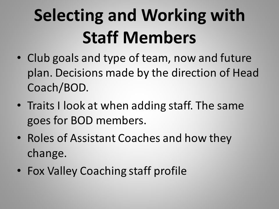 Selecting and Working with Staff Members Club goals and type of team, now and future plan.