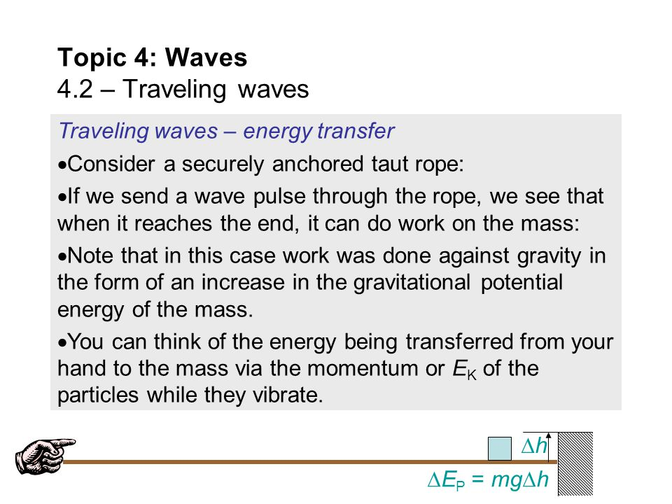 Topic 4: Waves 4.2 – Traveling waves FYI  Note that the spring as a whole doesn't travel to the right. The spring particles just vibrate left and rig