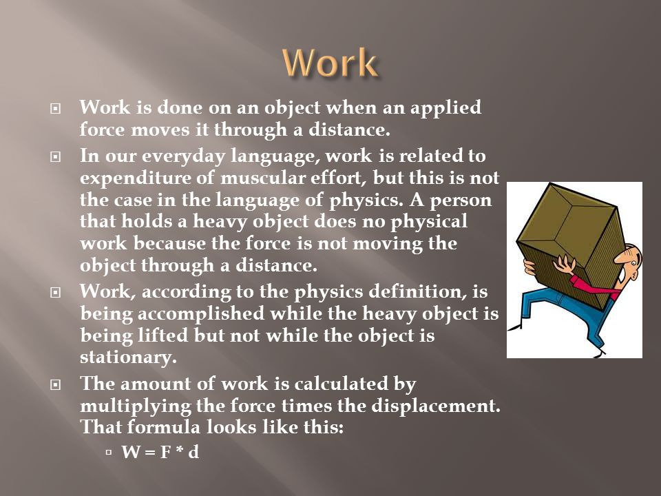  Work is done on an object when an applied force moves it through a distance.