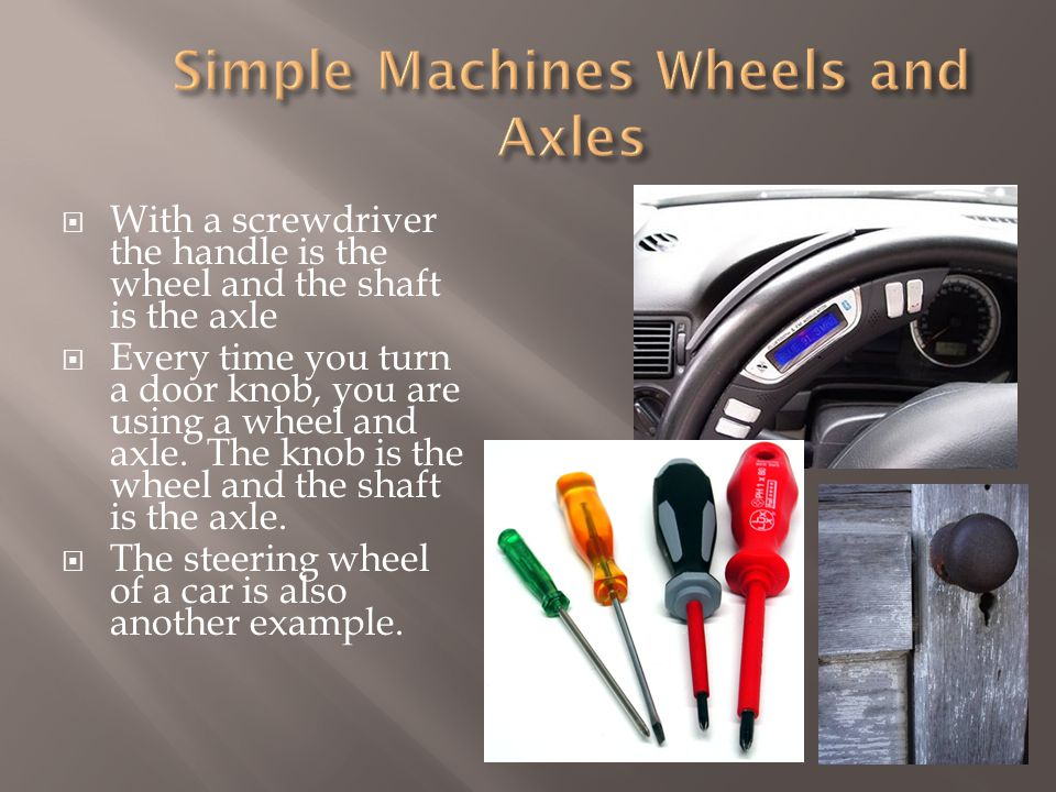  Simple Machines can be put together in different ways to make complex machinery.