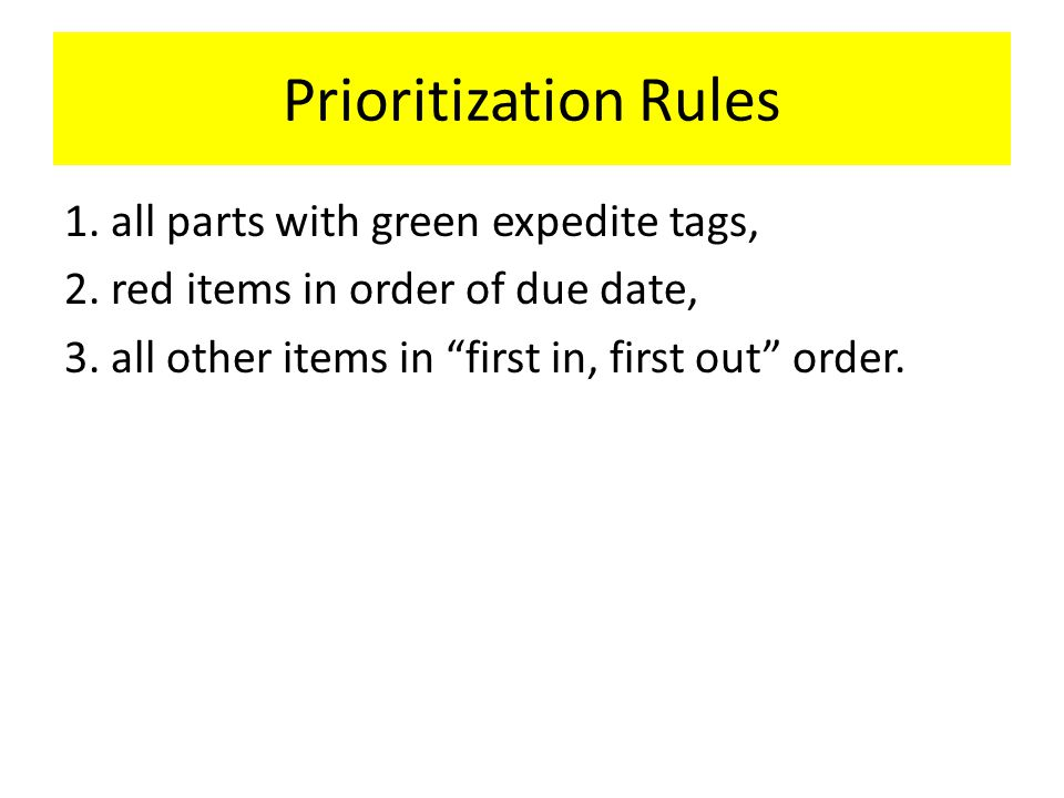 """Prioritization Rules 1. all parts with green expedite tags, 2. red items in order of due date, 3. all other items in """"first in, first out"""" order."""