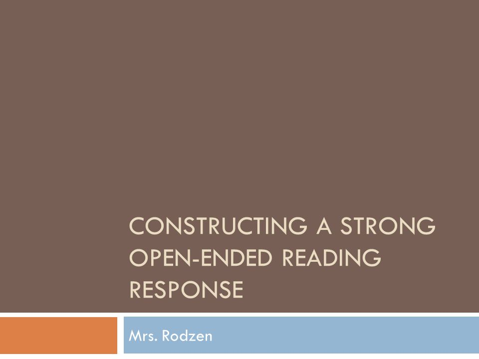 CONSTRUCTING A STRONG OPEN-ENDED READING RESPONSE Mrs. Rodzen